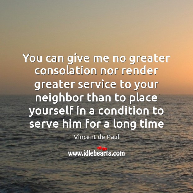 Image, You can give me no greater consolation nor render greater service to