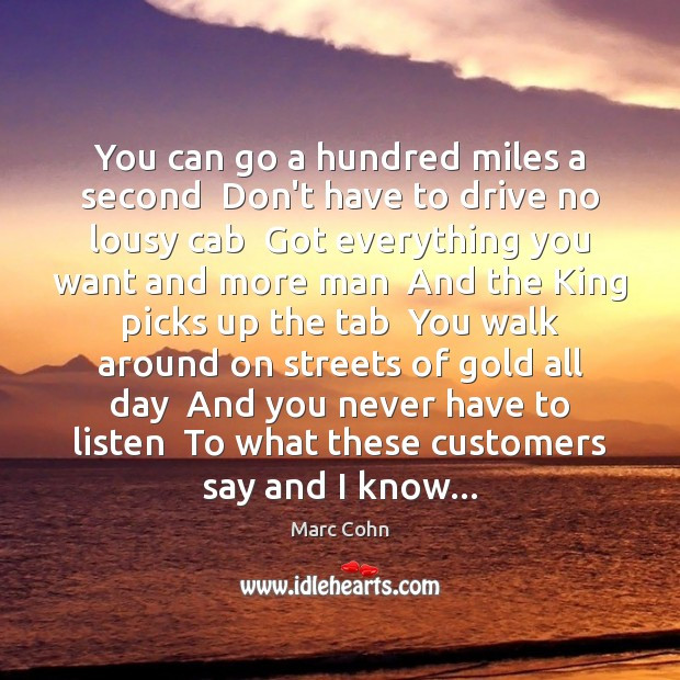 You can go a hundred miles a second  Don't have to drive Marc Cohn Picture Quote