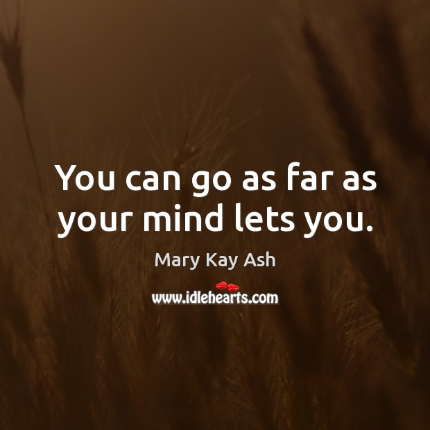 You can go as far as your mind lets you. Mary Kay Ash Picture Quote