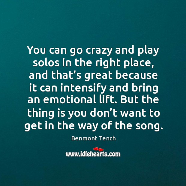 You can go crazy and play solos in the right place, and that's great because it can intensify Image