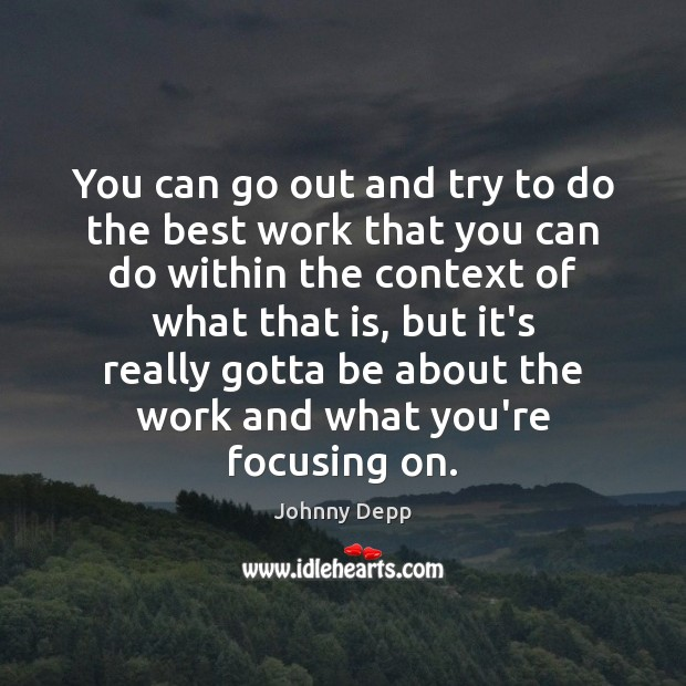 You can go out and try to do the best work that Johnny Depp Picture Quote