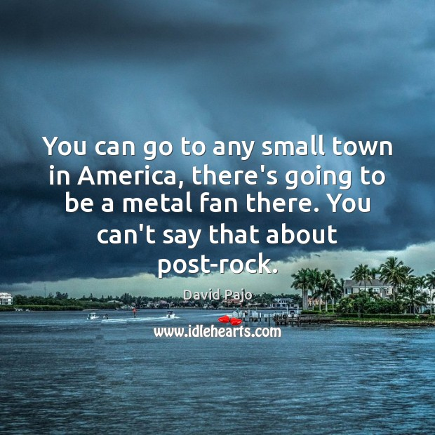 You can go to any small town in America, there's going to Image