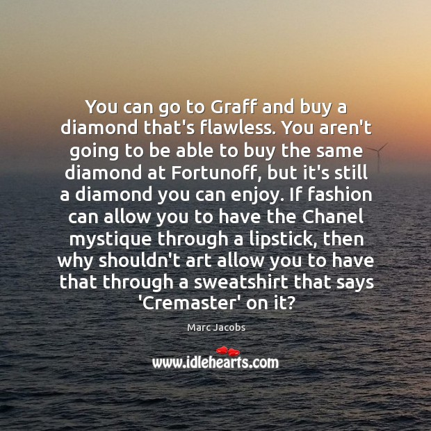 You can go to Graff and buy a diamond that's flawless. You Image