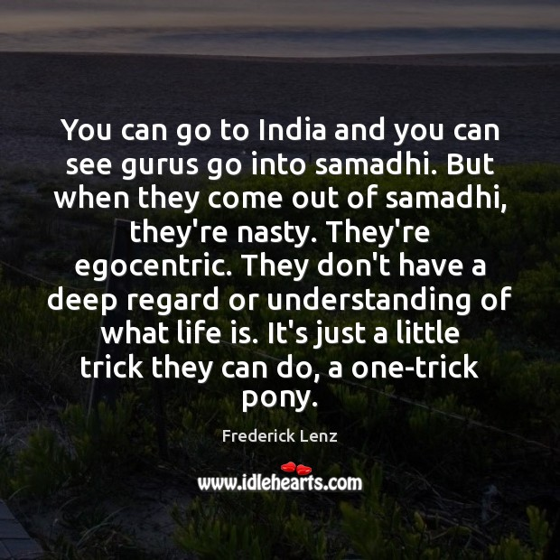 You can go to India and you can see gurus go into Frederick Lenz Picture Quote
