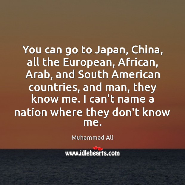 Image, You can go to Japan, China, all the European, African, Arab, and