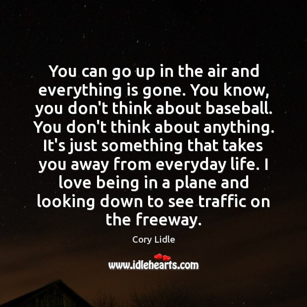 You can go up in the air and everything is gone. You Image