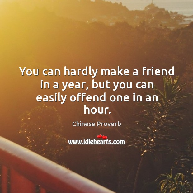 Image, You can hardly make a friend in a year, but you can easily