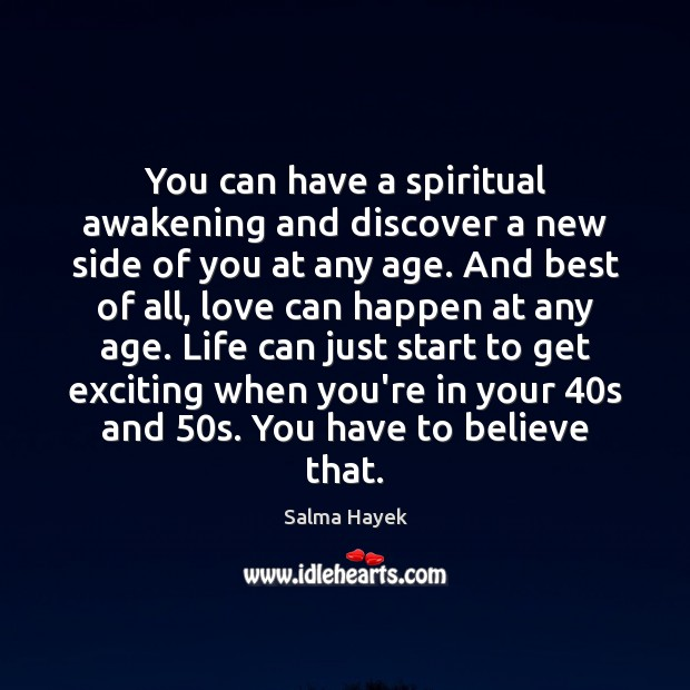 You can have a spiritual awakening and discover a new side of Salma Hayek Picture Quote