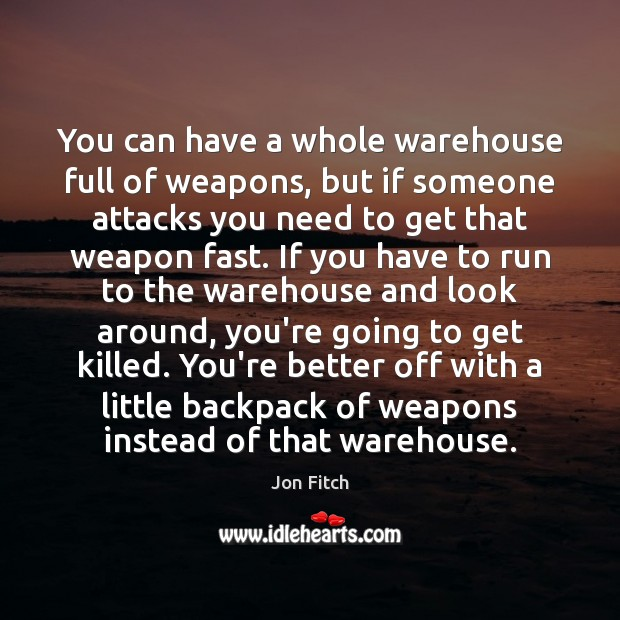 You can have a whole warehouse full of weapons, but if someone Image