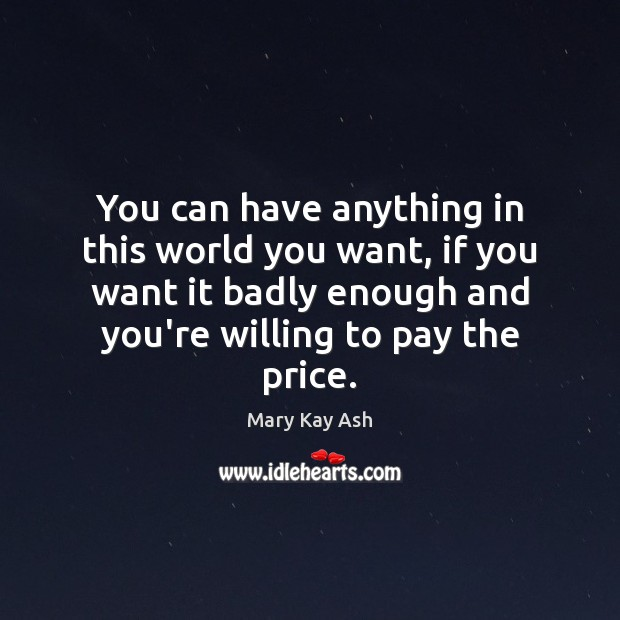 You can have anything in this world you want, if you want Mary Kay Ash Picture Quote