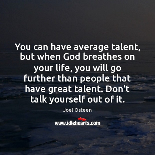Image, You can have average talent, but when God breathes on your life,