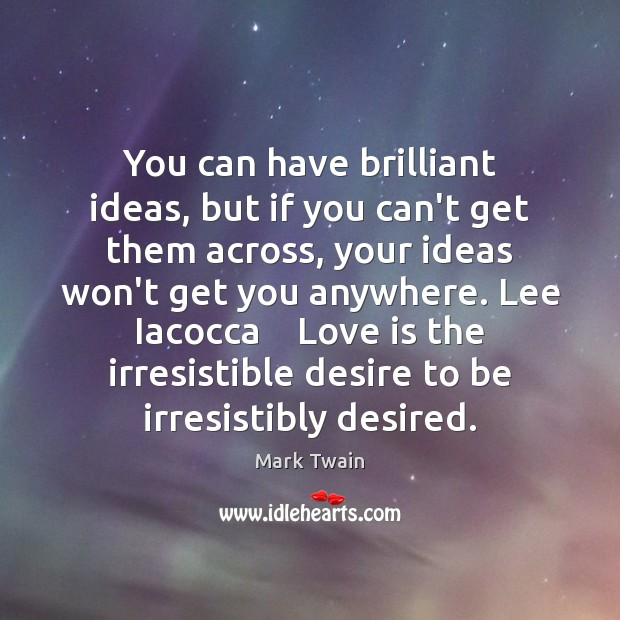 You can have brilliant ideas, but if you can't get them across, Mark Twain Picture Quote