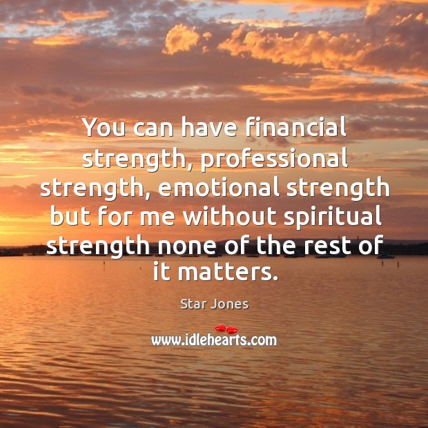 You can have financial strength, professional strength Image