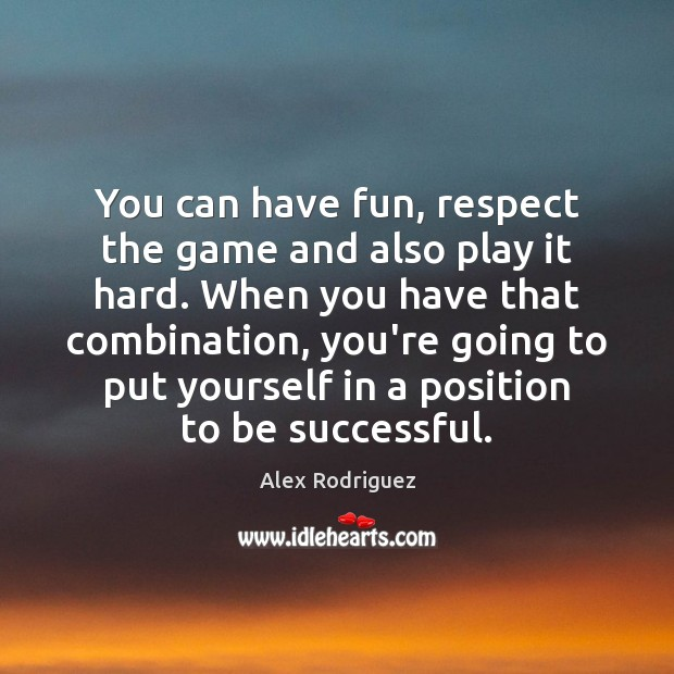 Image, You can have fun, respect the game and also play it hard.
