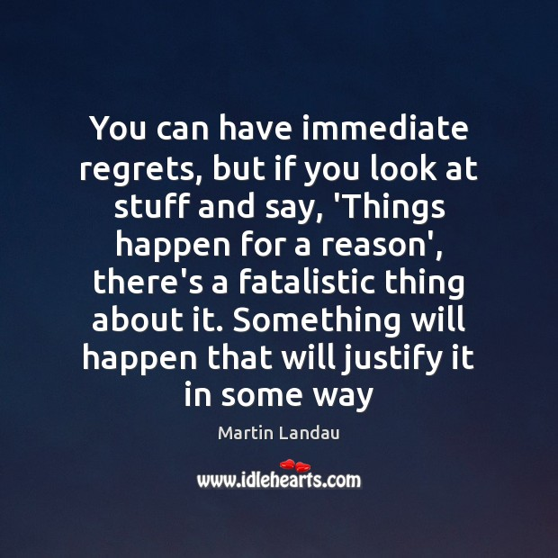 Martin Landau Picture Quote image saying: You can have immediate regrets, but if you look at stuff and