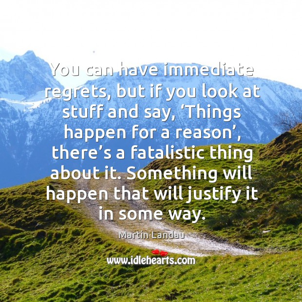 Martin Landau Picture Quote image saying: You can have immediate regrets, but if you look at stuff and say, 'things happen for a reason'