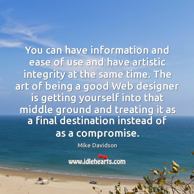 You can have information and ease of use and have artistic integrity at the same time. Image