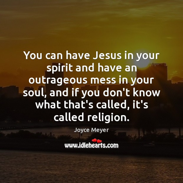 Image, You can have Jesus in your spirit and have an outrageous mess