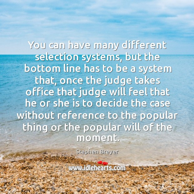 You can have many different selection systems, but the bottom line has to be a system that Image