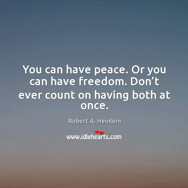 Image, You can have peace. Or you can have freedom. Don't ever count on having both at once.