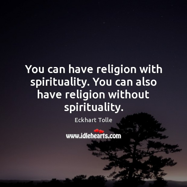 You can have religion with spirituality. You can also have religion without spirituality. Picture Quotes Image