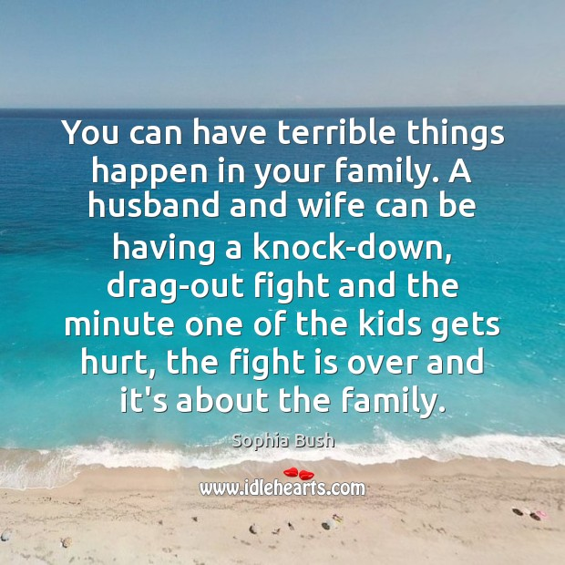 Image, You can have terrible things happen in your family. A husband and