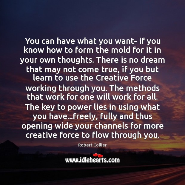 You can have what you want- if you know how to form Robert Collier Picture Quote