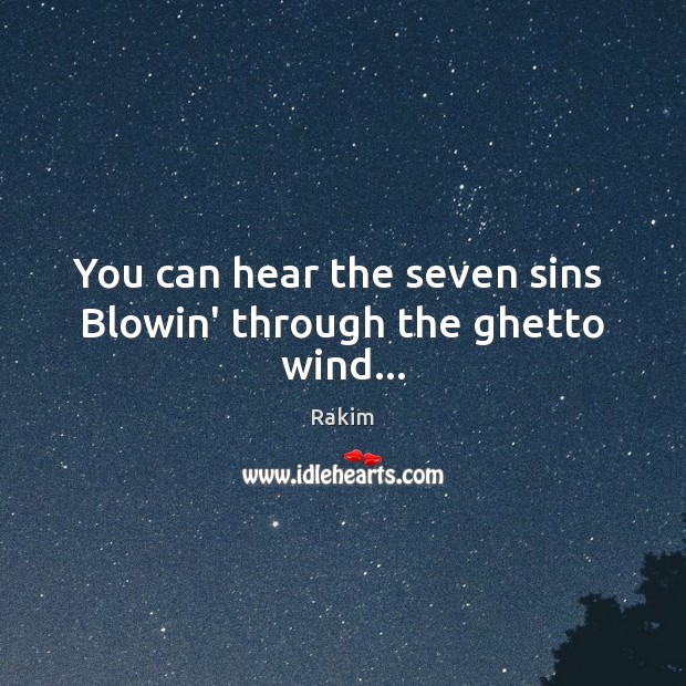 You can hear the seven sins  Blowin' through the ghetto wind… Image