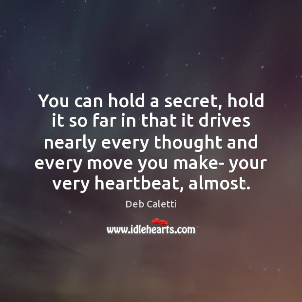 You can hold a secret, hold it so far in that it Deb Caletti Picture Quote