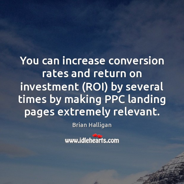 You can increase conversion rates and return on investment (ROI) by several Investment Quotes Image