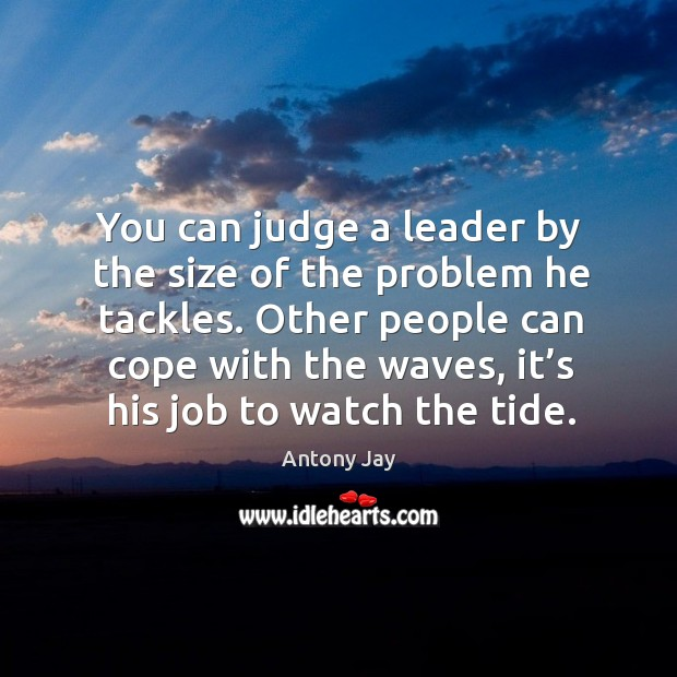 You can judge a leader by the size of the problem he tackles. Image