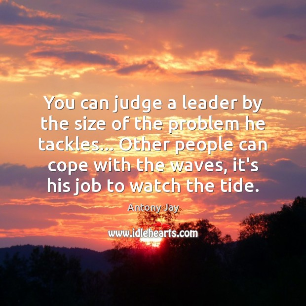 Image, You can judge a leader by the size of the problem he