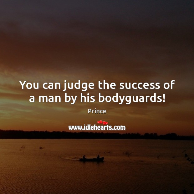 You can judge the success of a man by his bodyguards! Image