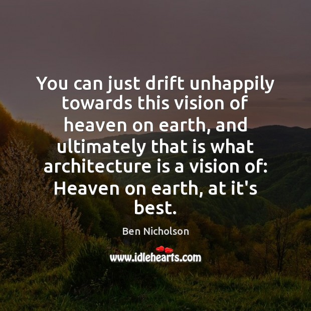 You can just drift unhappily towards this vision of heaven on earth, Architecture Quotes Image