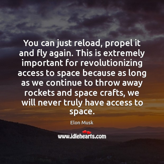 You can just reload, propel it and fly again. This is extremely Elon Musk Picture Quote
