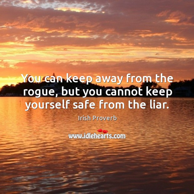 You can keep away from the rogue, but you cannot keep yourself safe from the liar. Irish Proverbs Image