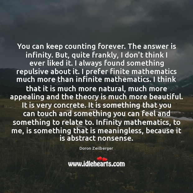 Image, You can keep counting forever. The answer is infinity. But, quite frankly,