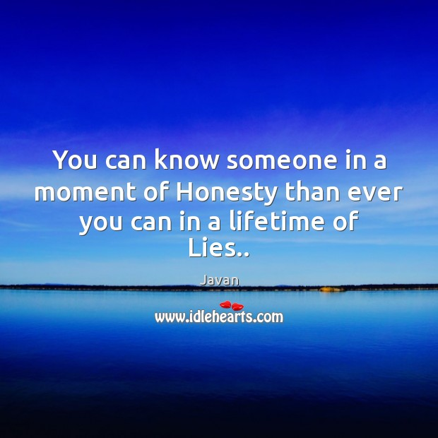 Image, You can know someone in a moment of Honesty than ever you can in a lifetime of Lies..