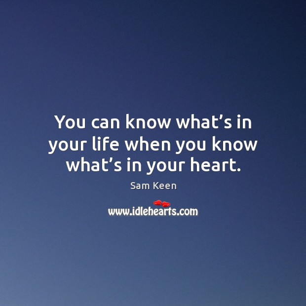 You can know what's in your life when you know what's in your heart. Image
