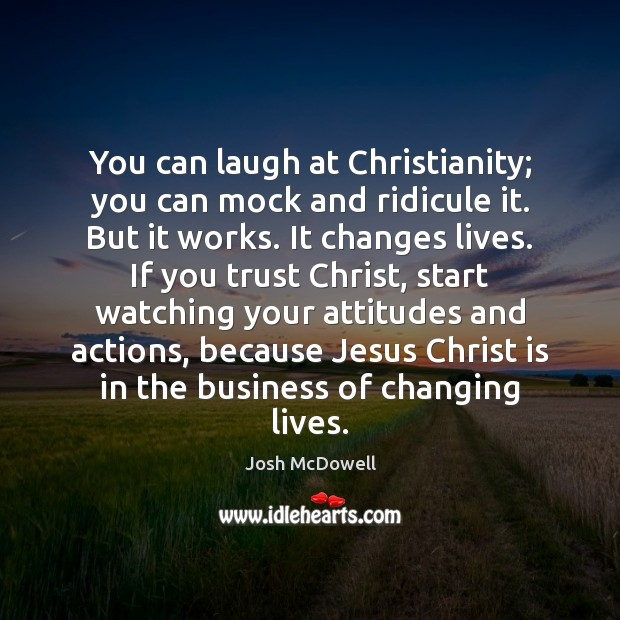 You can laugh at Christianity; you can mock and ridicule it. But Image