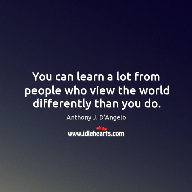 You can learn a lot from people who view the world differently than you do. Image