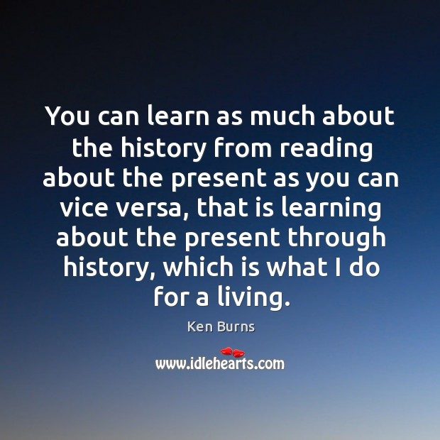 You can learn as much about the history from reading about the present as you can vice versa Image