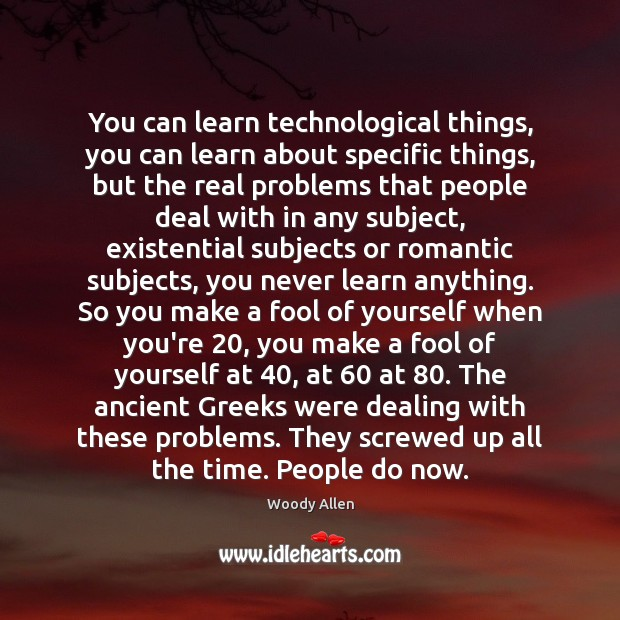 Image, You can learn technological things, you can learn about specific things, but