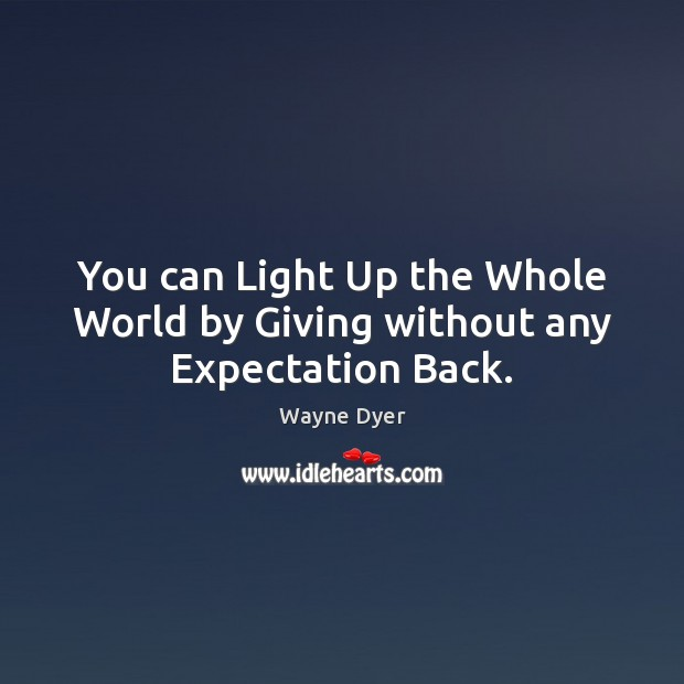 Image, You can Light Up the Whole World by Giving without any Expectation Back.