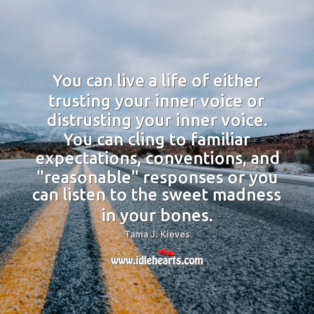 You can live a life of either trusting your inner voice or Image