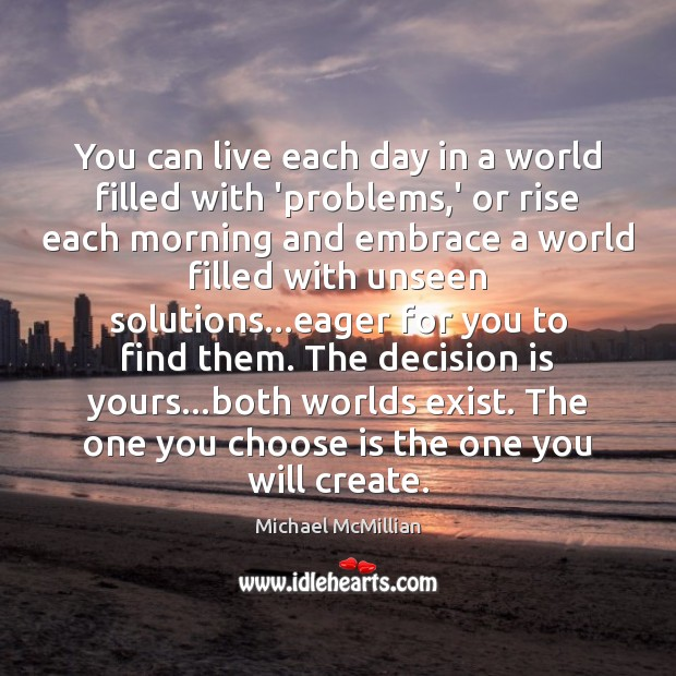You can live each day in a world filled with 'problems,' Image
