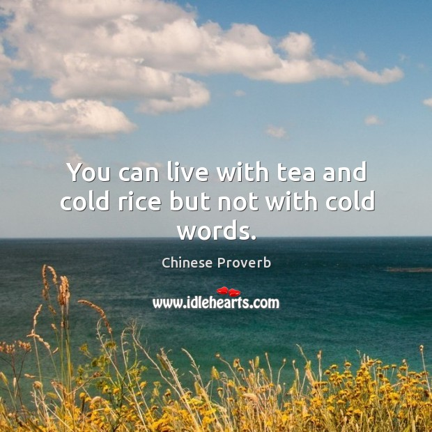 Image, You can live with tea and cold rice but not with cold words.