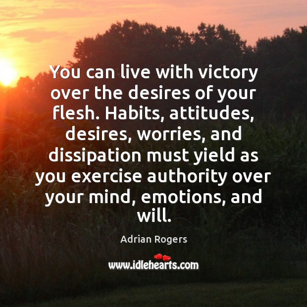 You can live with victory over the desires of your flesh. Habits, Adrian Rogers Picture Quote