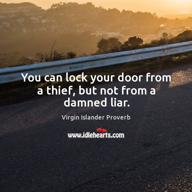You can lock your door from a thief, but not from a damned liar. Virgin Islander Proverbs Image