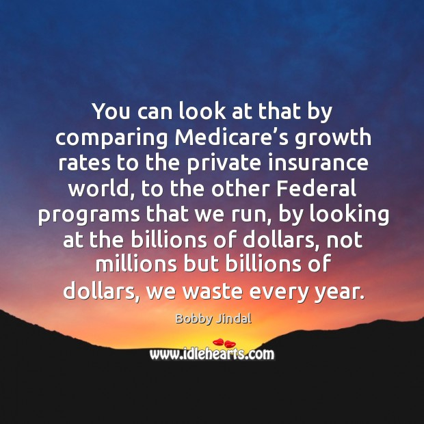 You can look at that by comparing medicare's growth rates to the private insurance world Image